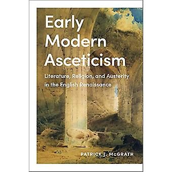 Early Modern Asceticism - Literature - Religion - and Austerity in the