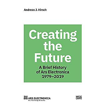 Ars Electronica 1979-2019 - 40 Years Ars Electronica. A Biography of t