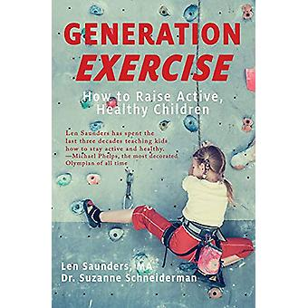 Generation Exercise - How to Raise Active - Healthy Children by Len Sa