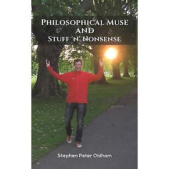 Philosophical Muse and Stuff n Nonsense by Stephen Peter Oldham