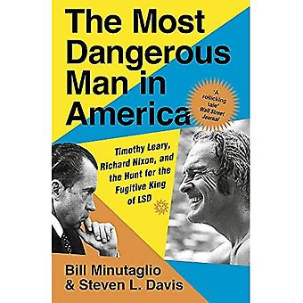 The Most Dangerous Man in America: Timothy Leary, Richard Nixon and the Hunt� for the Fugitive King of LSD