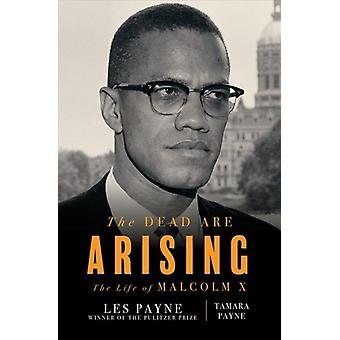 The Dead Are Arising  The Life of Malcolm X by Les Payne & Tamara Payne