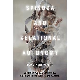 Spinoza and Relational Autonomy by Edited by Aurelia Armstrong & Edited by Keith Green & Edited by Andrea Sangiacomo