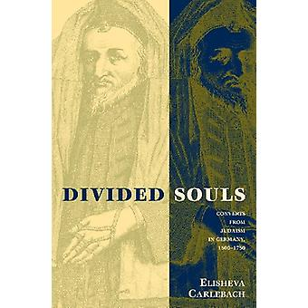 Divided Souls - Converts from Judaism in Germany - 1500-1750 by Elishe