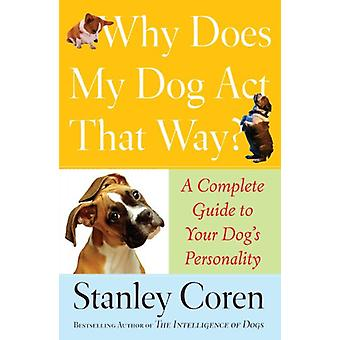 Why Does My Dog Act That Way? - Complete Guide to Your Dog's Personali