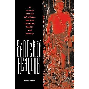 SANTERIA HEALING - A JOURNEY INTO THE AFRO-CUBAN WORLD OF DIVINITIES -