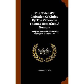 The Sodalist's Imitation of Christ by the Venerable Thomas Hemerken a