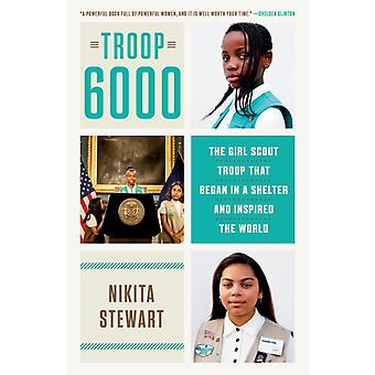Troop 6000  The Girl Scout Troop That Began in a Shelter and Inspired the World by Nikita Stewart