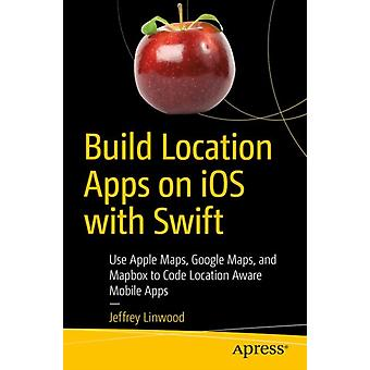 Build Location Apps on iOS with Swift by Jeffrey Linwood