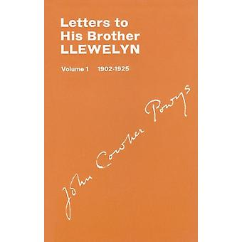 Letters to His Brother Llewlyn Volume I 19021925 by John Cowper Powys