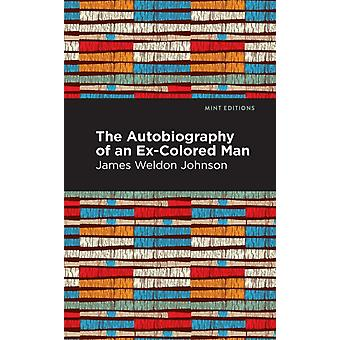 The Autobiography of an ExColored Man by James Weldon Johnson & Contributions by Mint Editions