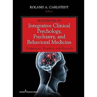 Handbook of Integrative Clinical Psychology Psychiatry and Behavioral Medicine by Roland A. Carlstedt