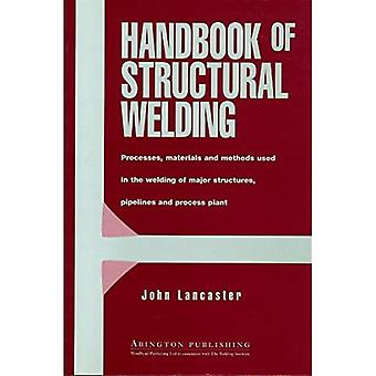Handbook of Structural Welding : Processes, Materials and Methods Used in the Welding of Major Structures, Pipelines and Process Plant
