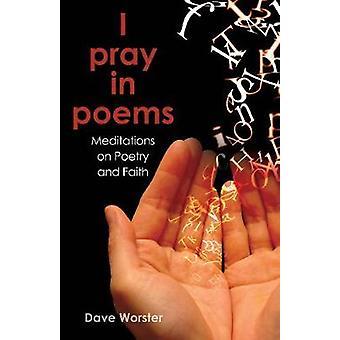I pray in poems