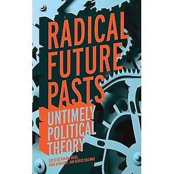 Radical Future Pasts - Intempestive Political Theory par Romand Coles - 978