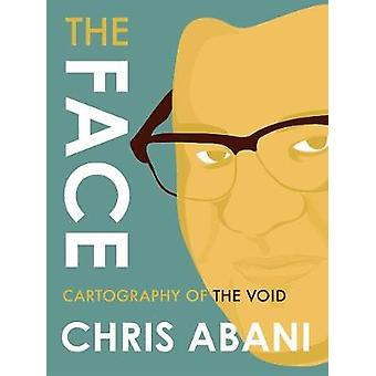 The Face Cartography Of The Void by Chris Abani