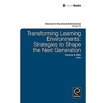 Transforming Learning Environments  Strategies to Shape the Next Generation by Series edited by Carol Camp Yeakey & Edited by Fayneese Miller