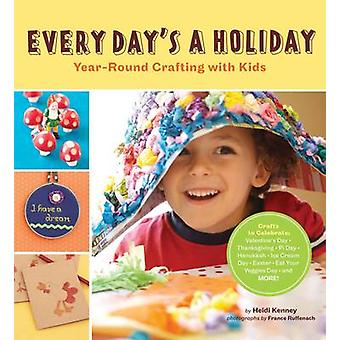 Every Day's a Holiday by Heidi Kenney - 9780811871440 Book