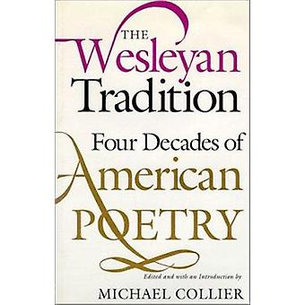 The Wesleyan Tradition - Four Decades of American Poetry (New edition)
