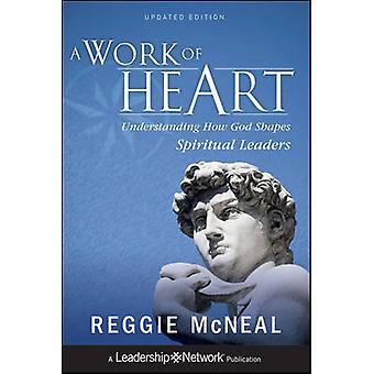 A Work of Heart - Understanding How God Shapes Spiritual Leaders (Upda