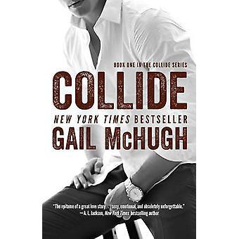 Collide - livre 1 par Gail McHugh - livre 9781476765341