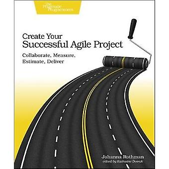 Create Your Succesful Agile Project by Johanna Rothman - 978168050260