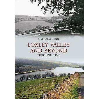 Loxley Valley and Beyond Through Time by Malcolm Nunn - 9781848683167