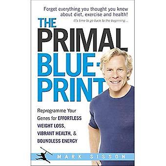 Le Blueprint Primal: Reprogrammer vos gènes pour perdre du poids sans effort, la santé dynamique et une énergie débordante
