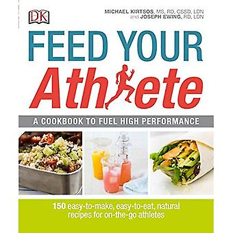 Feed Your Athlete: A Cookbook to Fuel High Performance
