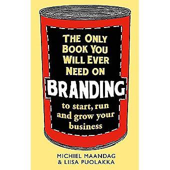 De alleen boek u ooit nodig zal hebben op de Branding: start, uitvoeren en uw bedrijf te laten groeien