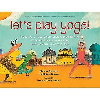 Let's Play Yoga!: How to Grow Calm Like a Mountain,� Strong Like a Warrior, and Joyful Like the Sun