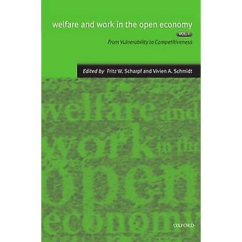 Welfare and Work in the Open Economy Volume I From Vulnerability to Competitiveness by Scharpf & Fritz W.