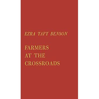 Farmers at the Crossroads by Benson & Ezra Taft