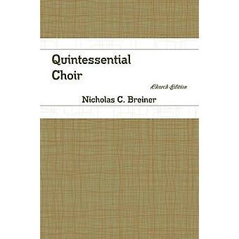 Quintessential Choir Church Edition by Breiner & Nicholas C.