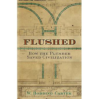 Flushed How the Plumber Saved Civilization by Carter & W. Hodding