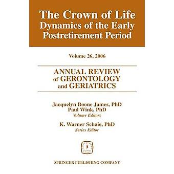 Annual Review of Gerontology and Geriatrics The Crown of Life Dynamics of the Early Postretirement Period by James & Jacquelyn Boone