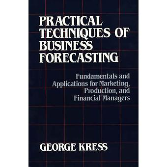 Praktiska tekniker Business prognoser fundamenta och program för marknadsföring produktion och ekonomichefer av Kress & George