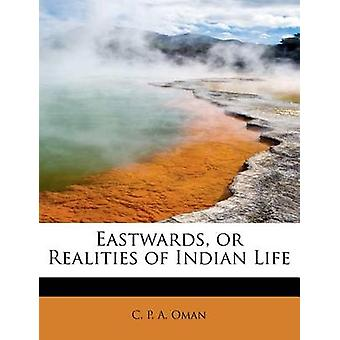 Eastwards or Realities of Indian Life by Oman & C. P. A.