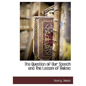 The Question of Our Speech and The Lesson of Balzac by James & Henry