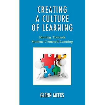 Creating a Culture of Learning Moving Towards StudentCentered Learning by Meeks & Glenn
