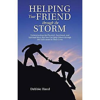 Aider votre ami par le biais de la tempête, comprendre la physique émotionnel et spirituel de façons que vous pouvez aider les autres à travers les difficultés dans leur vie à la main & Debbie