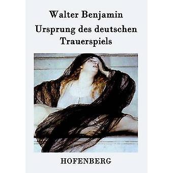 Ursprung des Deutschen Trauerspiels von Benjamin & Walter
