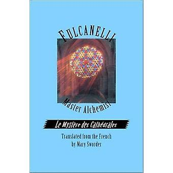 Fulcanelli - Master Alchemist - Le Mystere Des Cathedrales - Esoteric