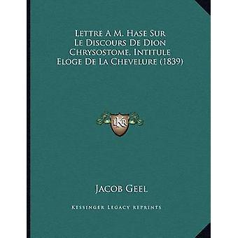Lettre A M. Hase Sur Le Discours de Dion Chrysostome - Intitule Eloge