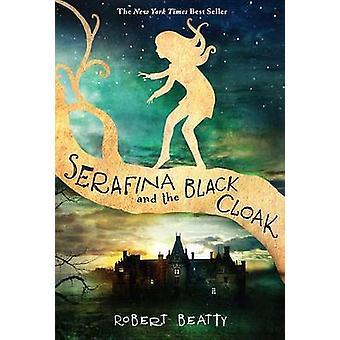 Serafina and the Black Cloak by Robert Beatty - 9781484709016 Book