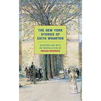 The New York Stories of Edith Wharton by Edith Wharton - Roxana Robin