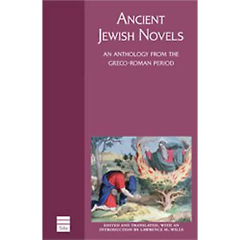 Ancient Jewish Novels - An Anthology from the Greco-Roman Period by La