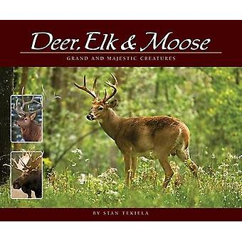 Deer - Elk & Moose - Grand and Majestic Creatures by Stan Tekiela - 97