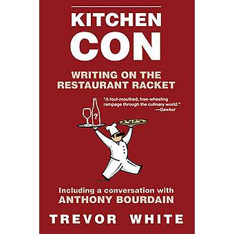 Kitchen Con - Writing on the Restaurant Racket by Trevor White - 97816