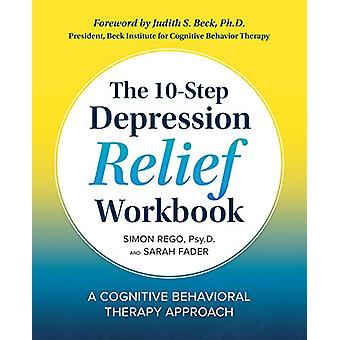 The 10-Step Depression Relief Workbook - A Cognitive Behavioral Therap